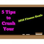 5 Tips to Crush your 2018 Fitness Goals